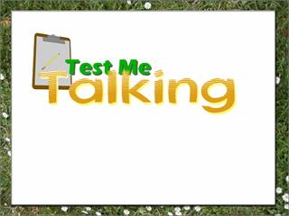 Test Me Talking